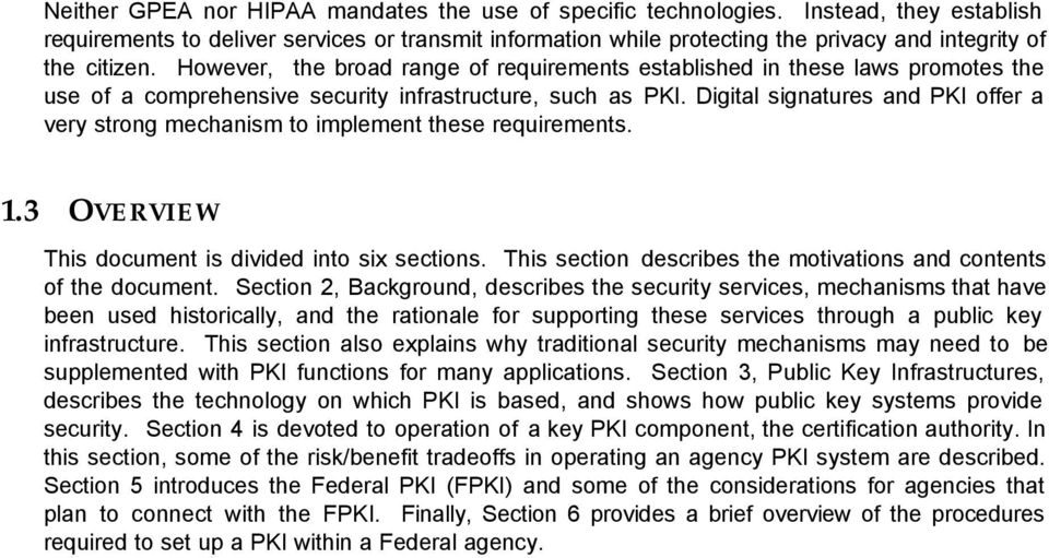 However, the broad range of requirements established in these laws promotes the use of a comprehensive security infrastructure, such as PKI.