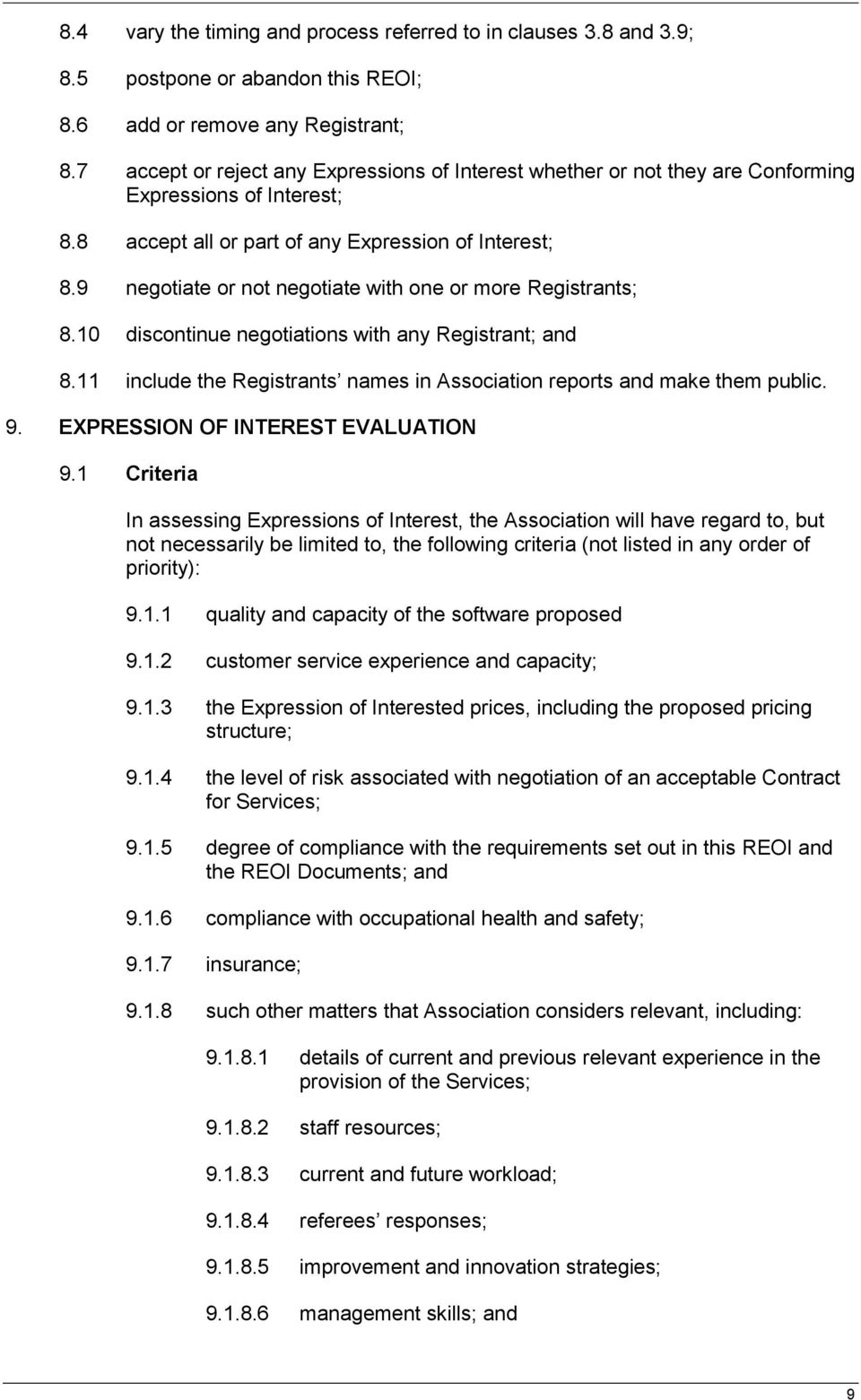 9 negotiate or not negotiate with one or more Registrants; 8.10 discontinue negotiations with any Registrant; and 8.11 include the Registrants names in Association reports and make them public. 9.
