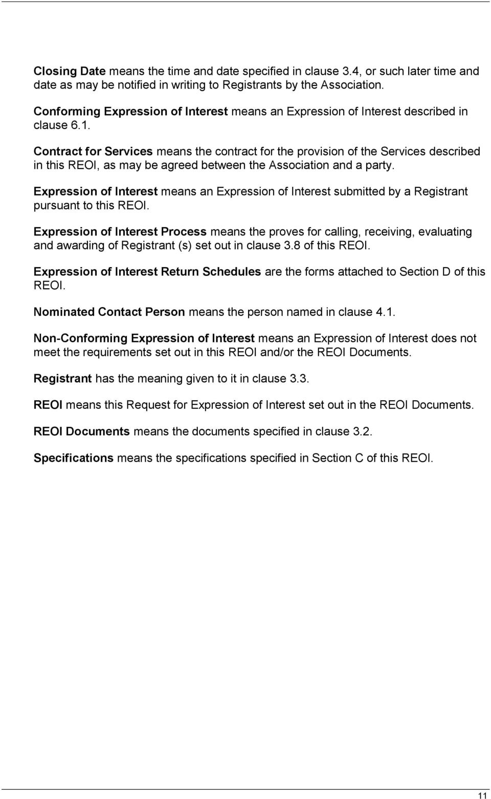 Contract for Services means the contract for the provision of the Services described in this REOI, as may be agreed between the Association and a party.