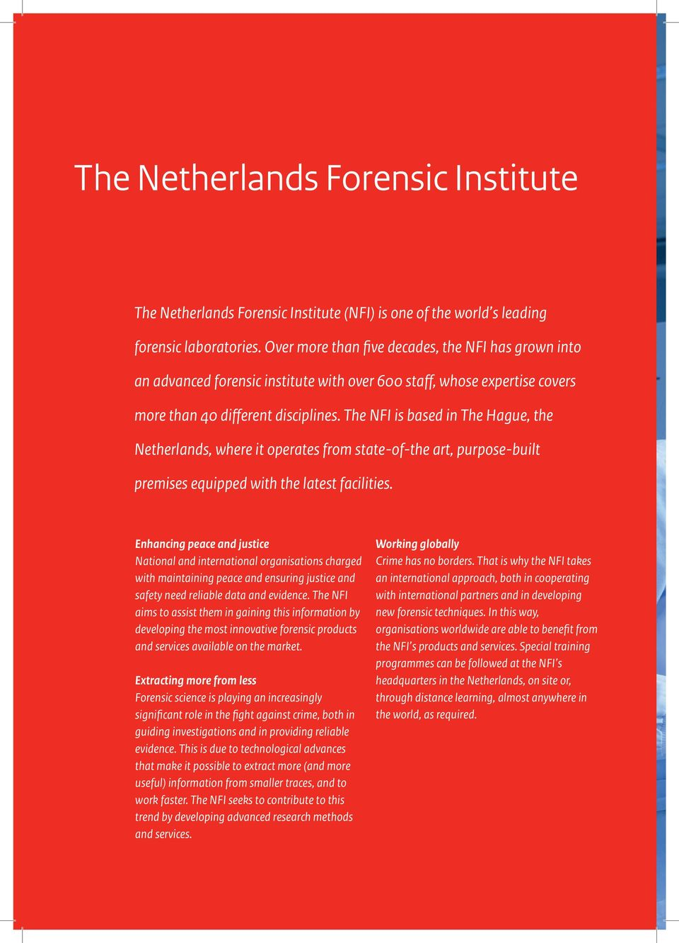 The NFI is based in The Hague, the Netherlands, where it operates from state-of-the art, purpose-built premises equipped with the latest facilities.