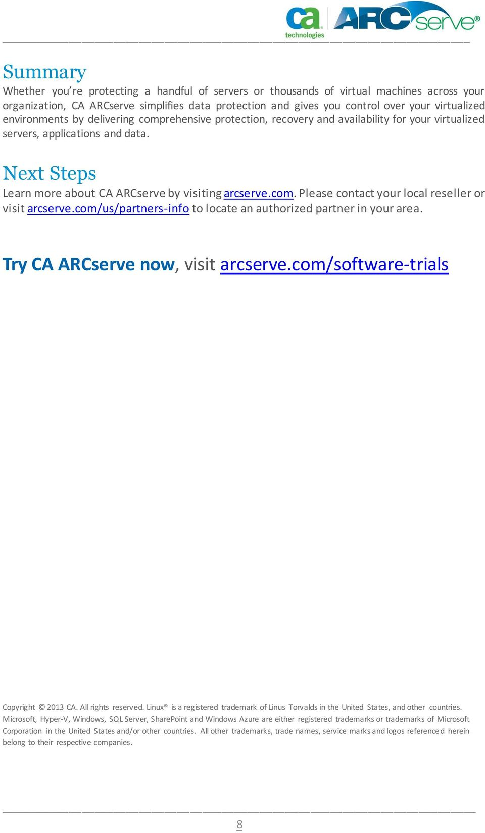 com/us/partners-info to locate an authorized partner in your area. Try CA ARCserve now, visit arcserve.com/software-trials Copyright 2013 CA. All rights reserved.