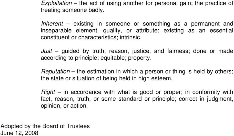 Just guided by truth, reason, justice, and fairness; done or made according to principle; equitable; property.