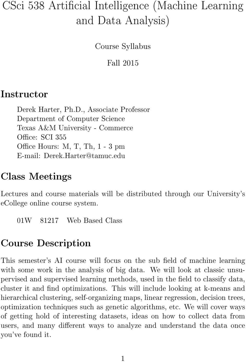 01W 81217 Web Based Class Course Description This semester's AI course will focus on the sub eld of machine learning with some work in the analysis of big data.