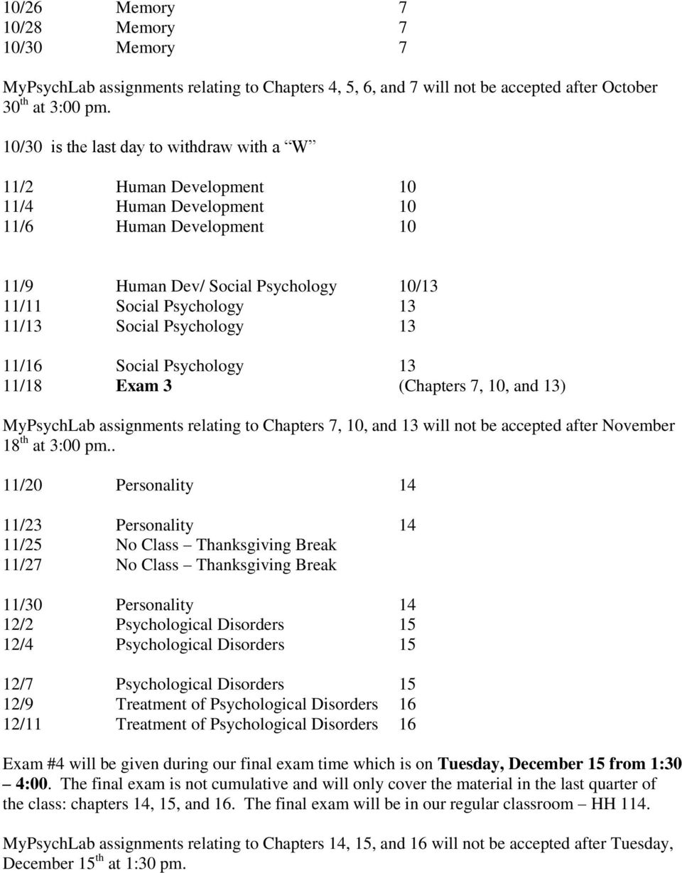Social Psychology 13 11/16 Social Psychology 13 11/18 Exam 3 (Chapters 7, 10, and 13) MyPsychLab assignments relating to Chapters 7, 10, and 13 will not be accepted after November 18 th at 3:00 pm.