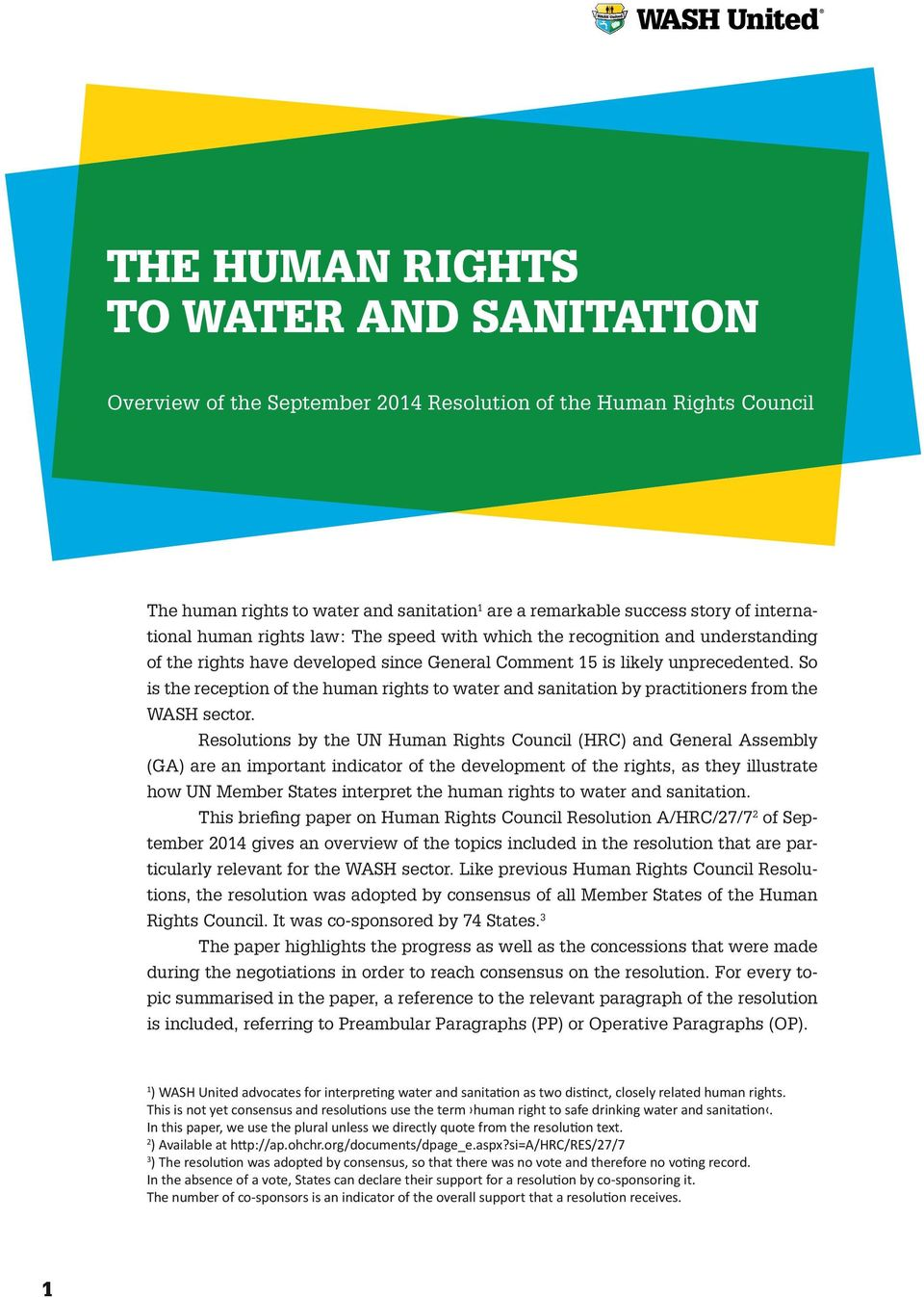 So is the reception of the human rights to water and sanitation by practitioners from the WASH sector.