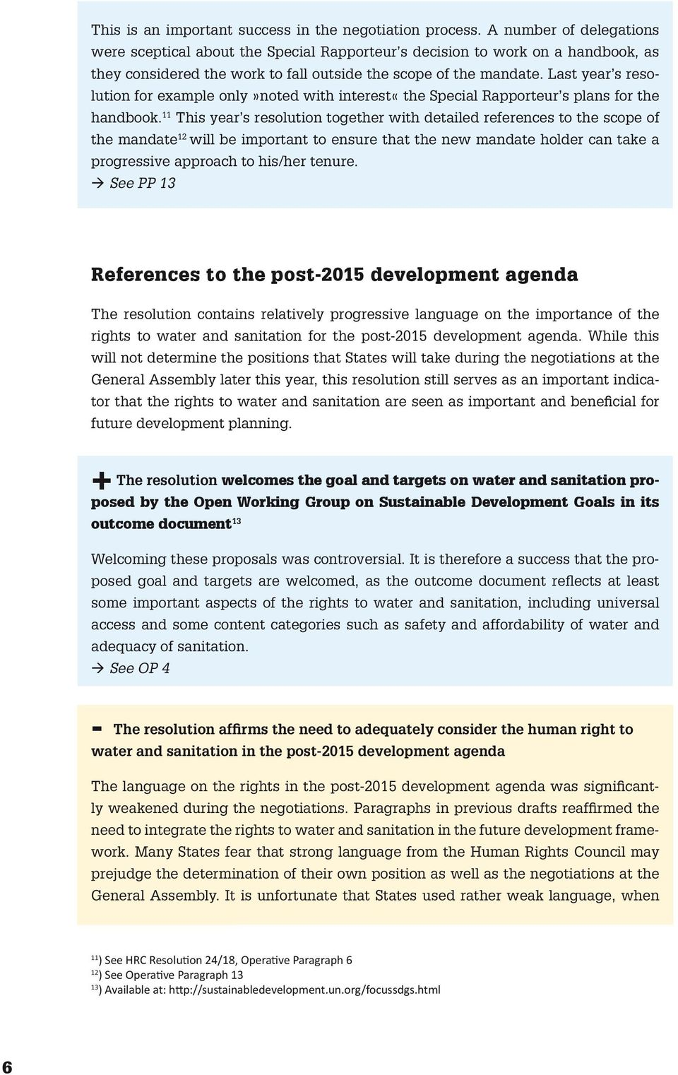 Last year s resolution for example only»noted with interest«the Special Rapporteur s plans for the handbook.