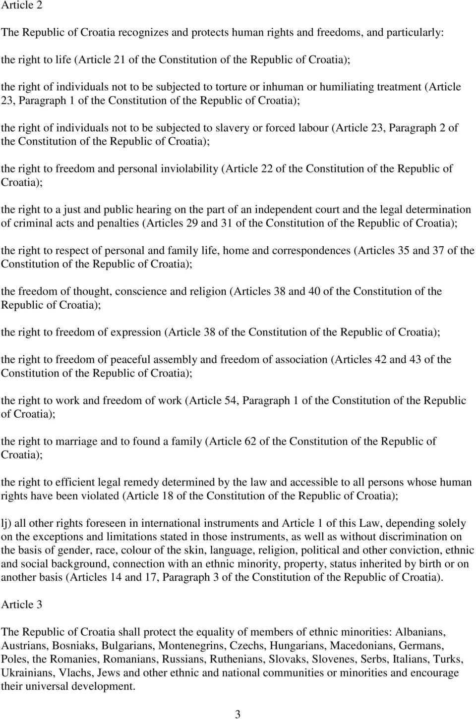 to slavery or forced labour (Article 23, Paragraph 2 of the Constitution of the Republic of Croatia); the right to freedom and personal inviolability (Article 22 of the Constitution of the Republic