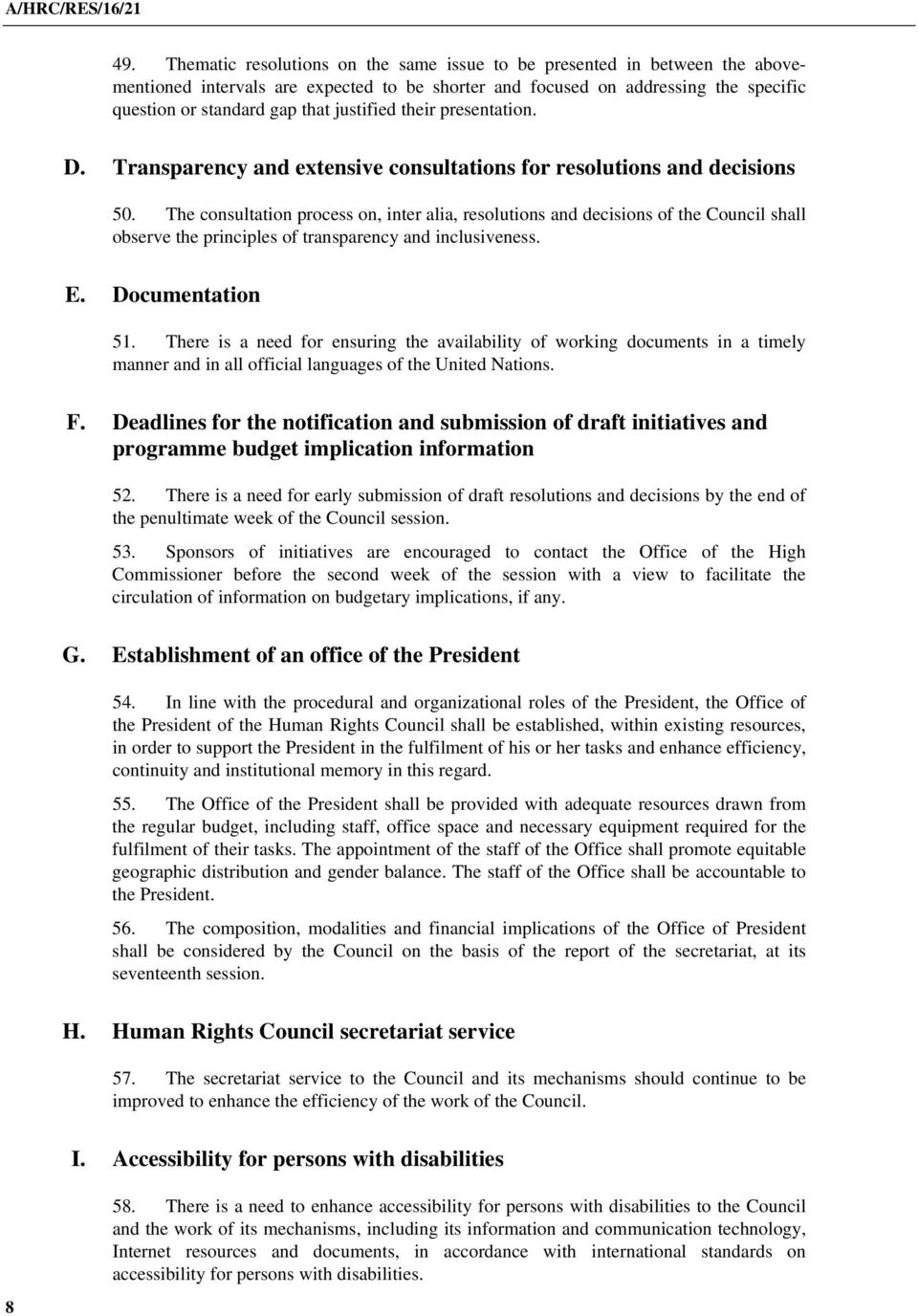 The consultation process on, inter alia, resolutions and decisions of the Council shall observe the principles of transparency and inclusiveness. E. Documentation 51.