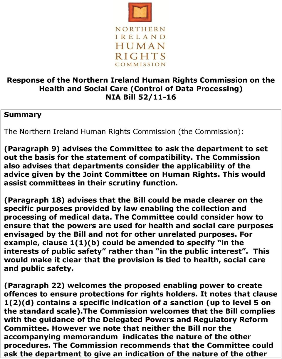 The Commission also advises that departments consider the applicability of the advice given by the Joint Committee on Human Rights. This would assist committees in their scrutiny function.