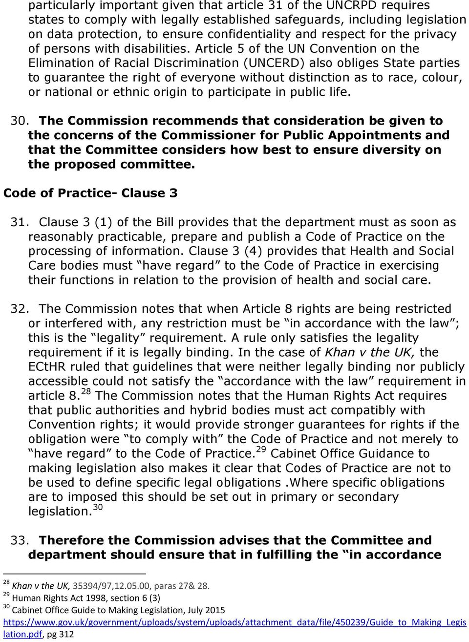 Article 5 of the UN Convention on the Elimination of Racial Discrimination (UNCERD) also obliges State parties to guarantee the right of everyone without distinction as to race, colour, or national