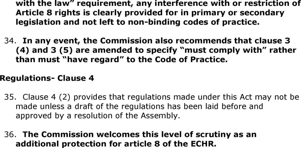 In any event, the Commission also recommends that clause 3 (4) and 3 (5) are amended to specify must comply with rather than must have regard to the Code of Practice.