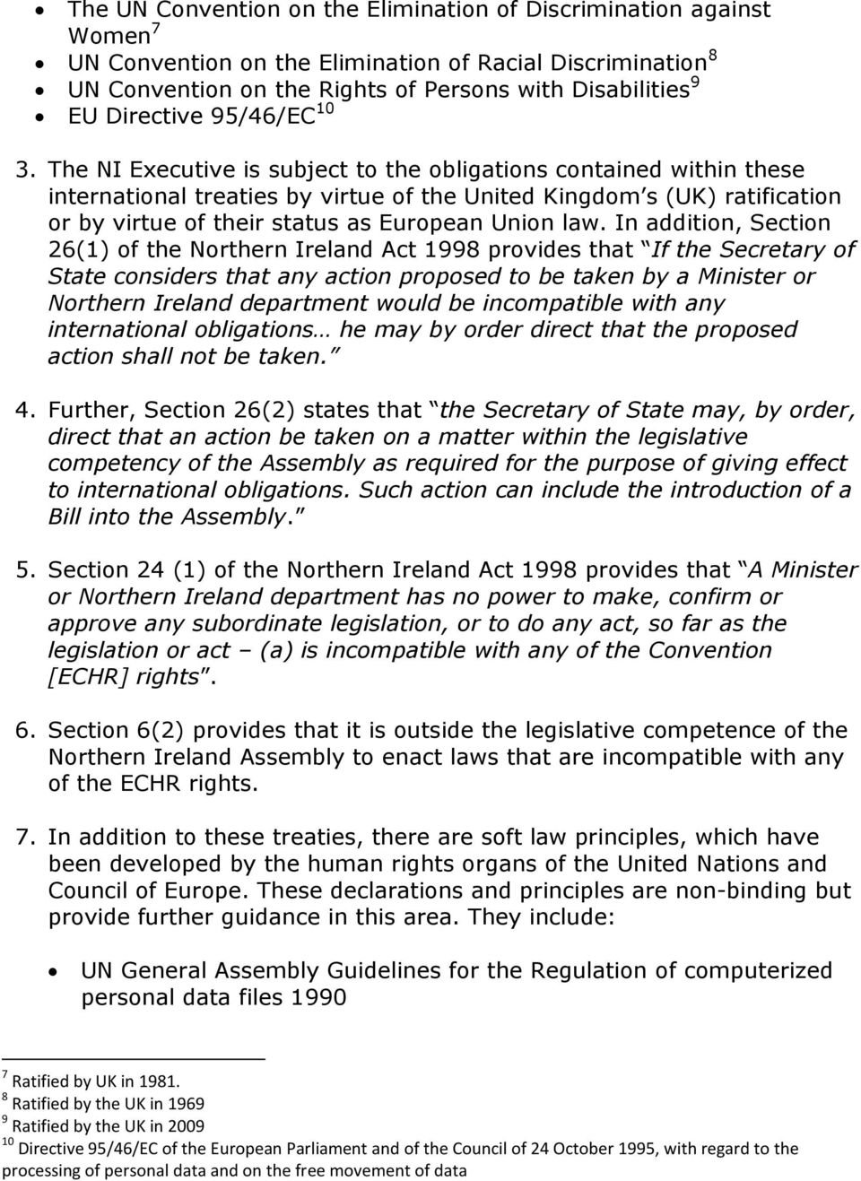 The NI Executive is subject to the obligations contained within these international treaties by virtue of the United Kingdom s (UK) ratification or by virtue of their status as European Union law.