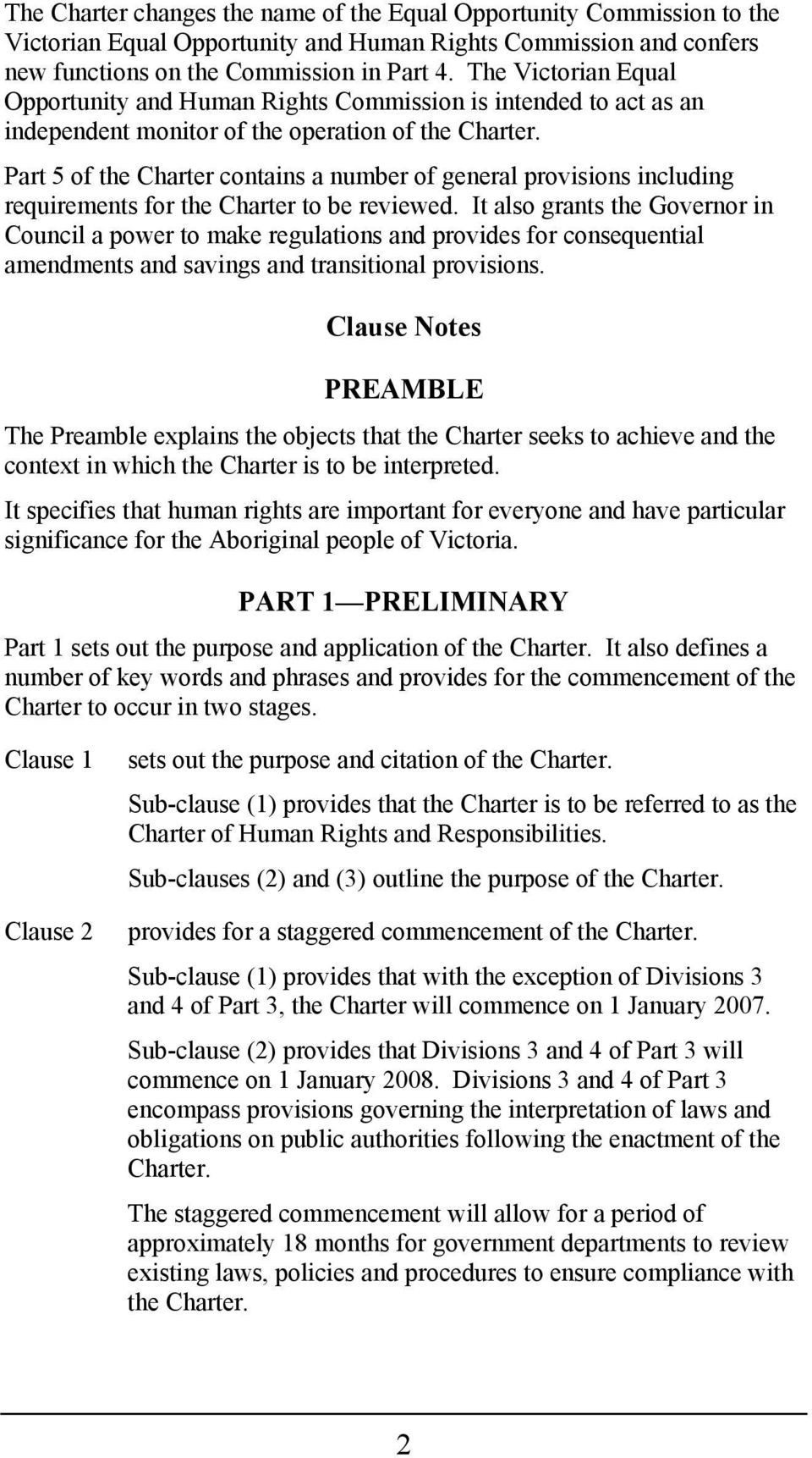 Part 5 of the Charter contains a number of general provisions including requirements for the Charter to be reviewed.