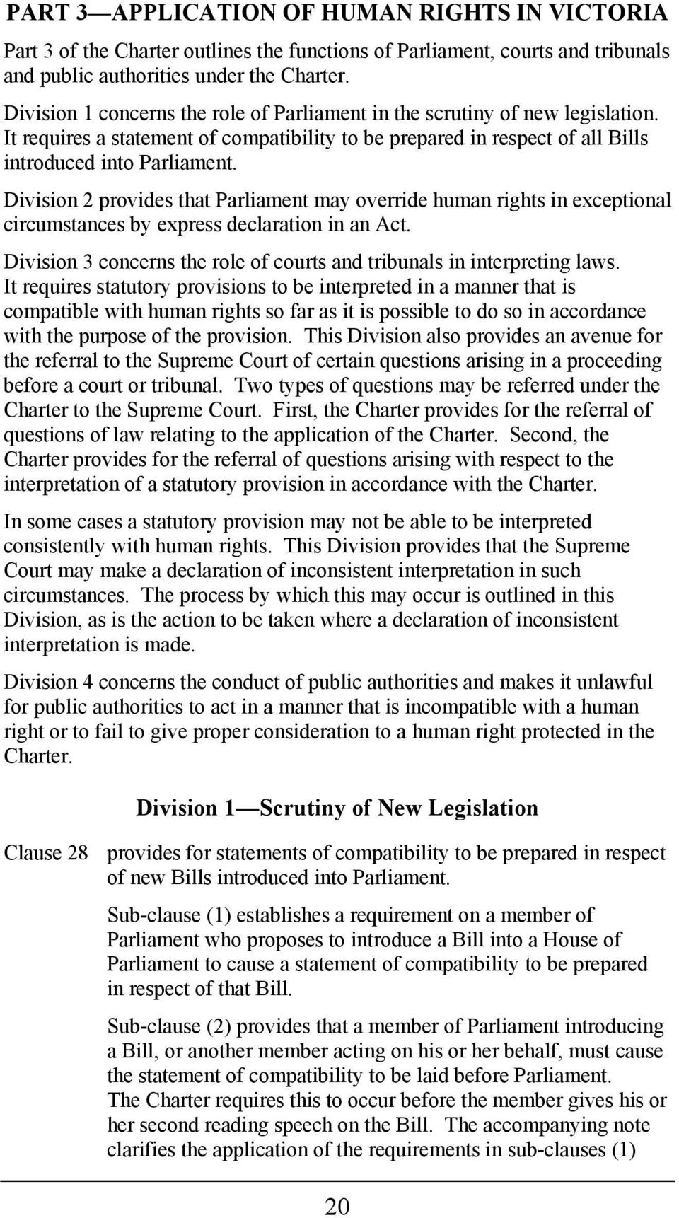 Division 2 provides that Parliament may override human rights in exceptional circumstances by express declaration in an Act. Division 3 concerns the role of courts and tribunals in interpreting laws.