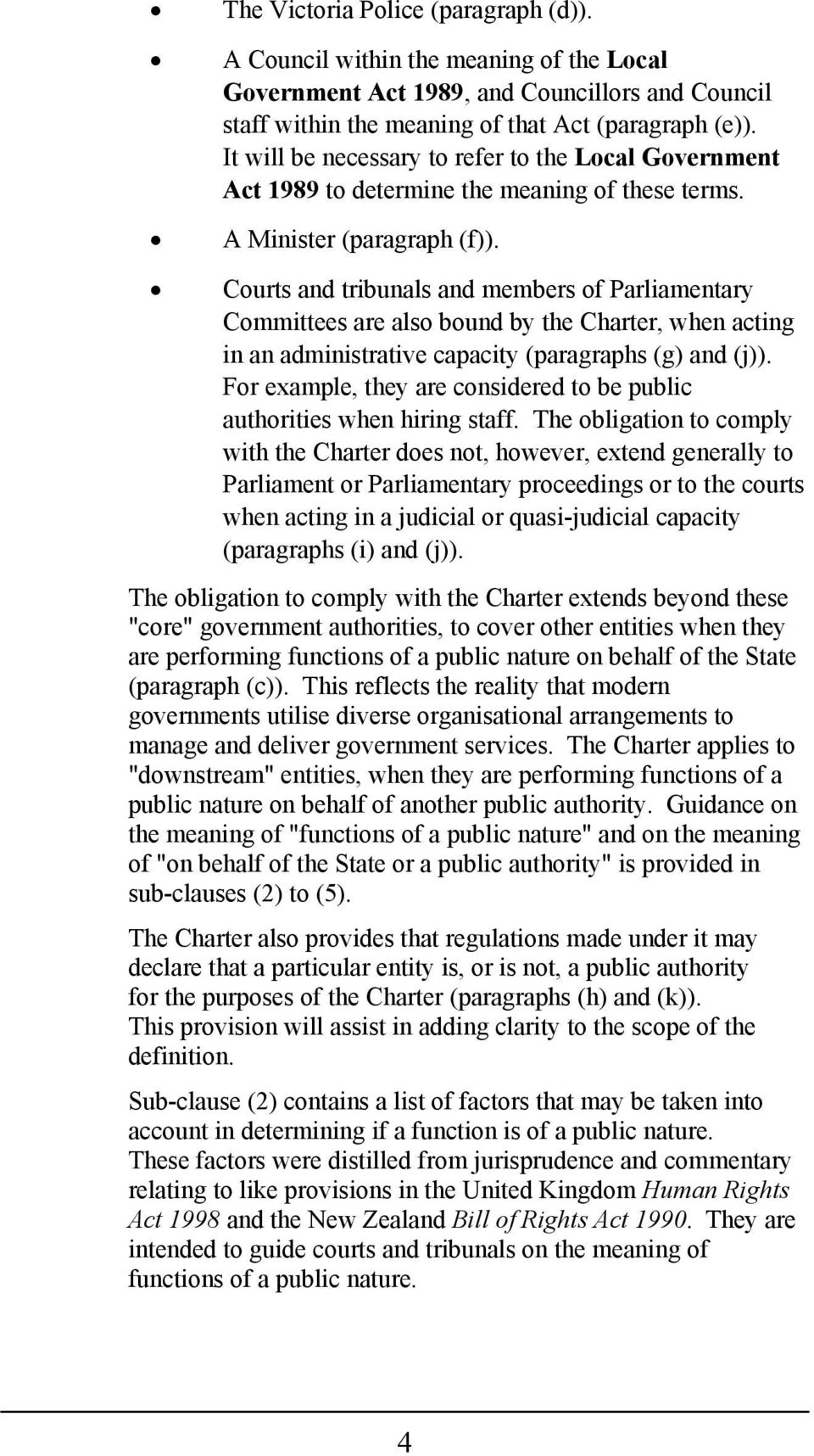 Courts and tribunals and members of Parliamentary Committees are also bound by the Charter, when acting in an administrative capacity (paragraphs (g) and (j)).