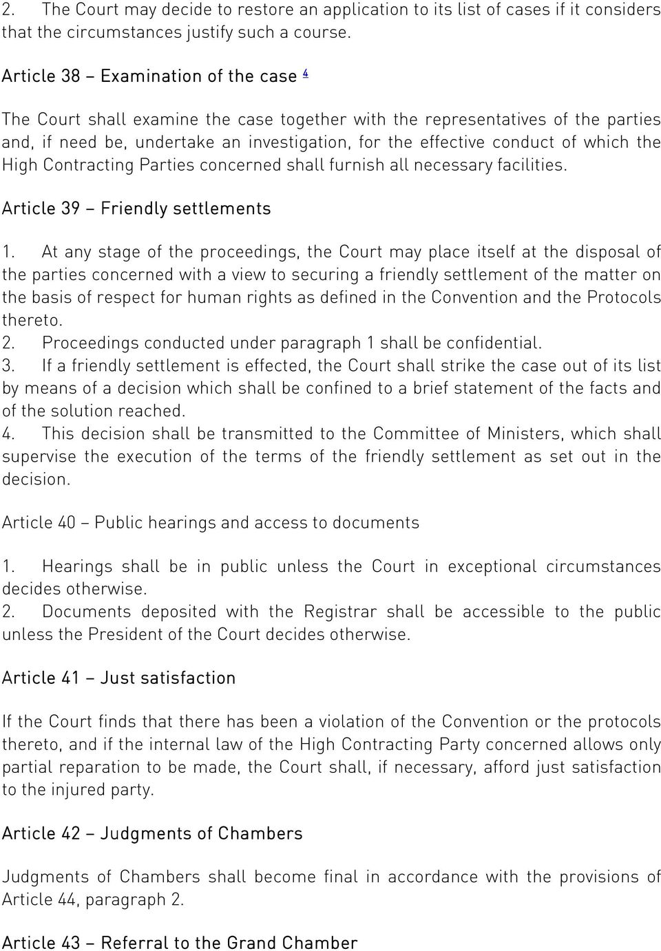 the High Contracting Parties concerned shall furnish all necessary facilities. Article 39 Friendly settlements 1.