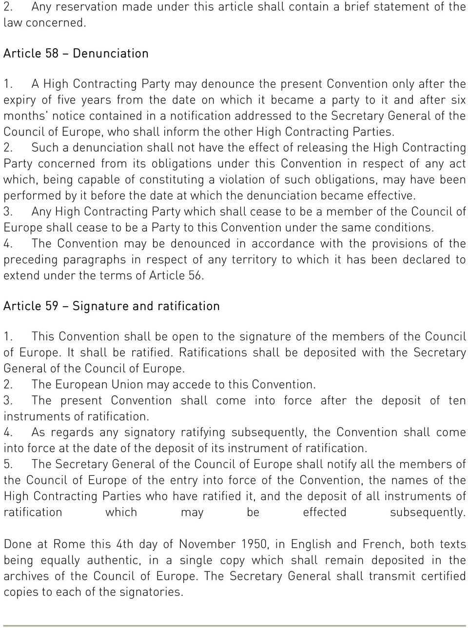notification addressed to the Secretary General of the Council of Europe, who shall inform the other High Contracting Parties. 2.