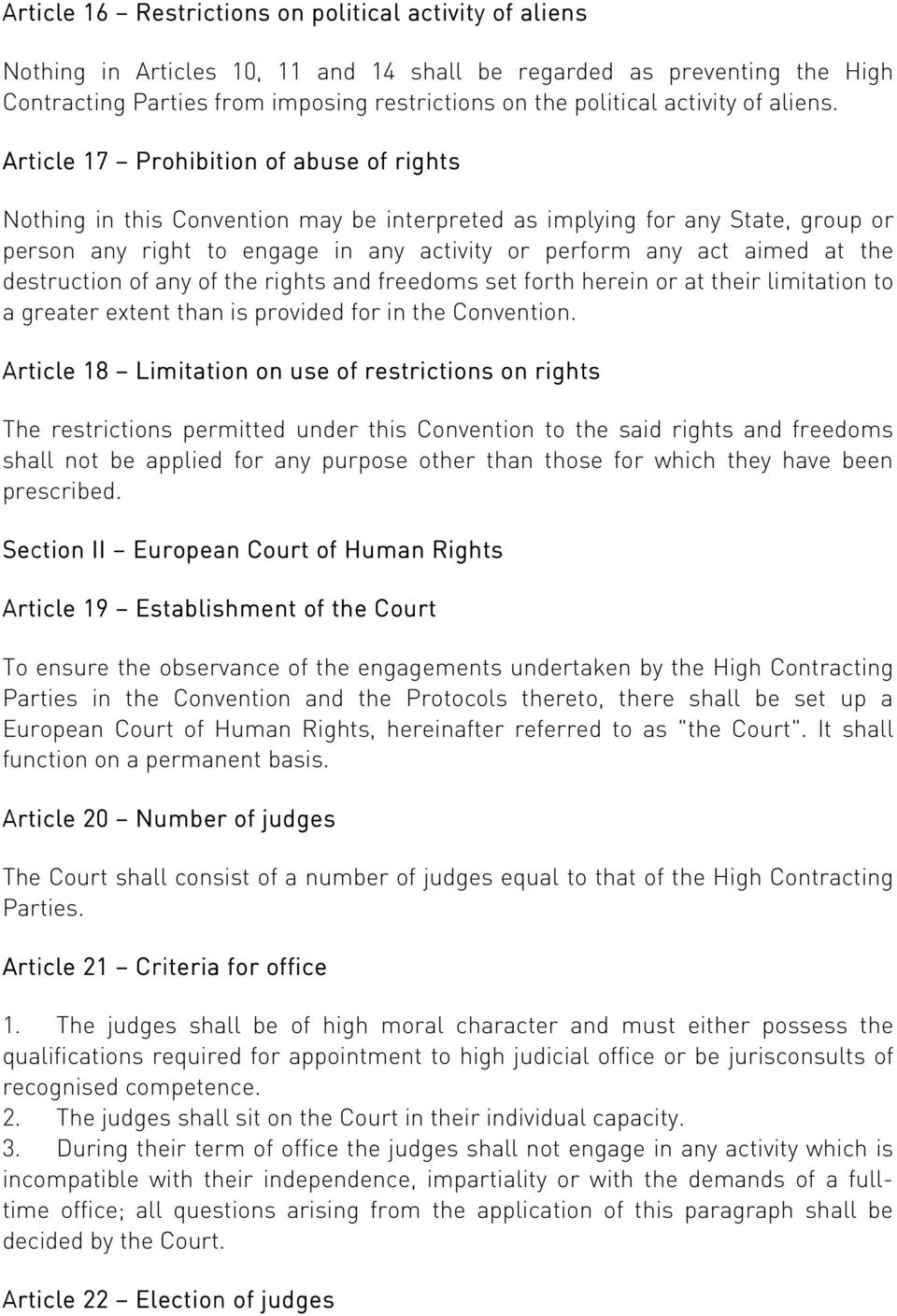 Article 17 Prohibition of abuse of rights Nothing in this Convention may be interpreted as implying for any State, group or person any right to engage in any activity or perform any act aimed at the