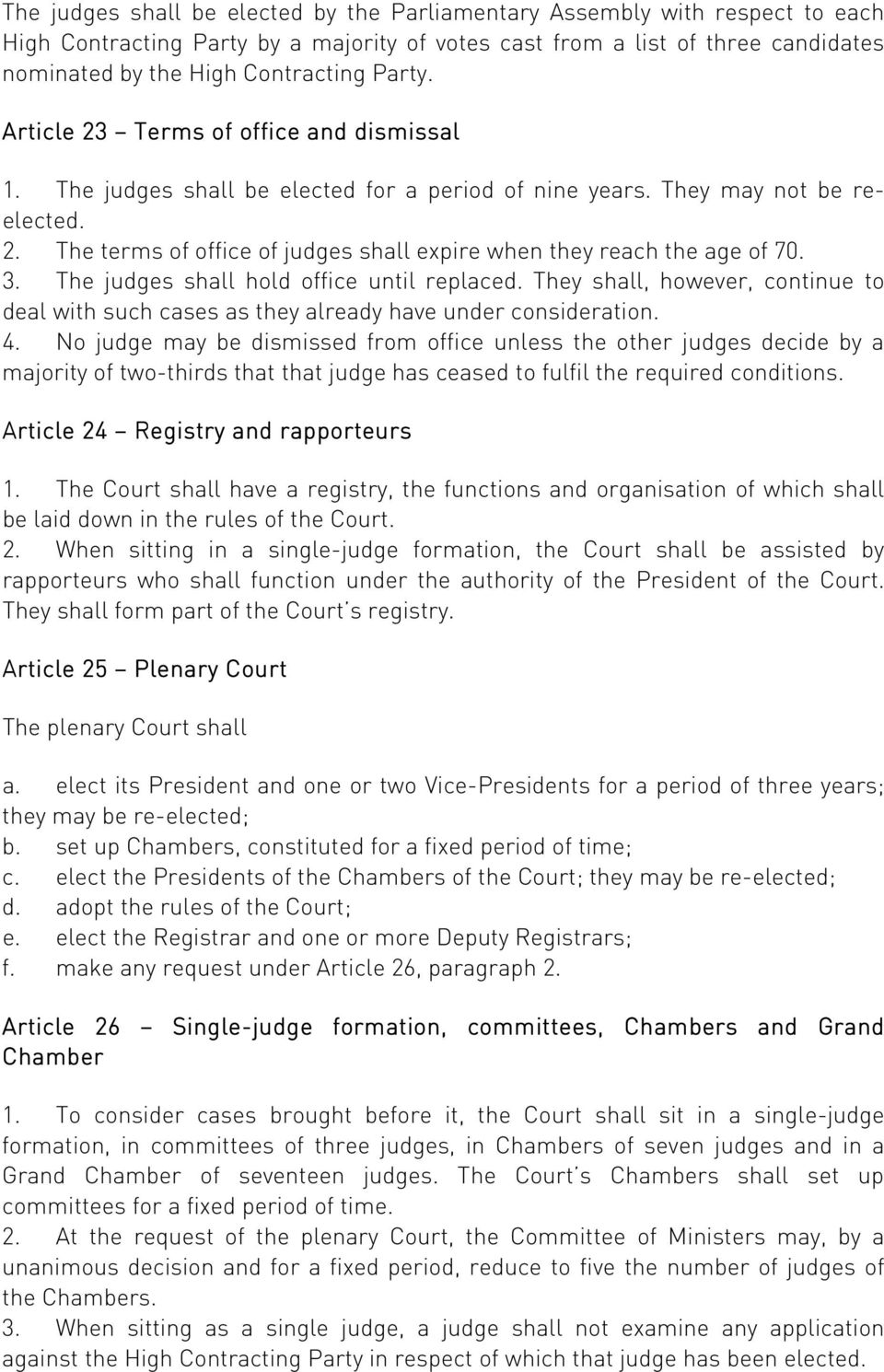 3. The judges shall hold office until replaced. They shall, however, continue to deal with such cases as they already have under consideration. 4.
