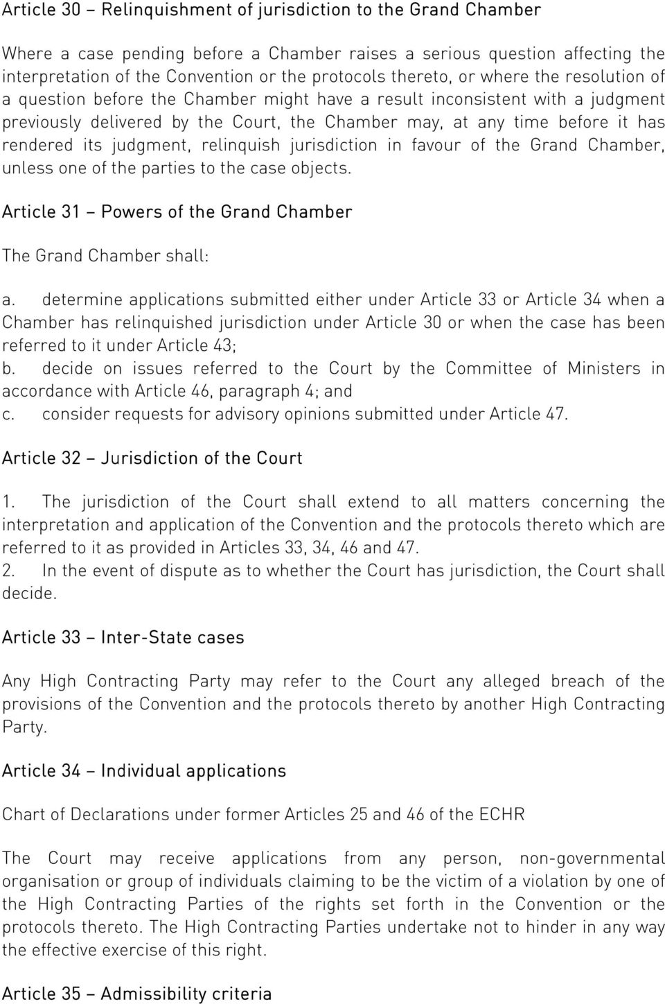 judgment, relinquish jurisdiction in favour of the Grand Chamber, unless one of the parties to the case objects. Article 31 Powers of the Grand Chamber The Grand Chamber shall: a.