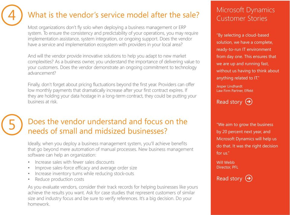 Does the vendor have a service and implementation ecosystem with providers in your local area? And will the vendor provide innovative solutions to help you adapt to new market complexities?
