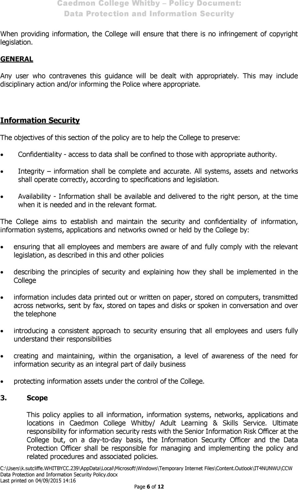 Information Security The objectives of this section of the policy are to help the College to preserve: Confidentiality - access to data shall be confined to those with appropriate authority.