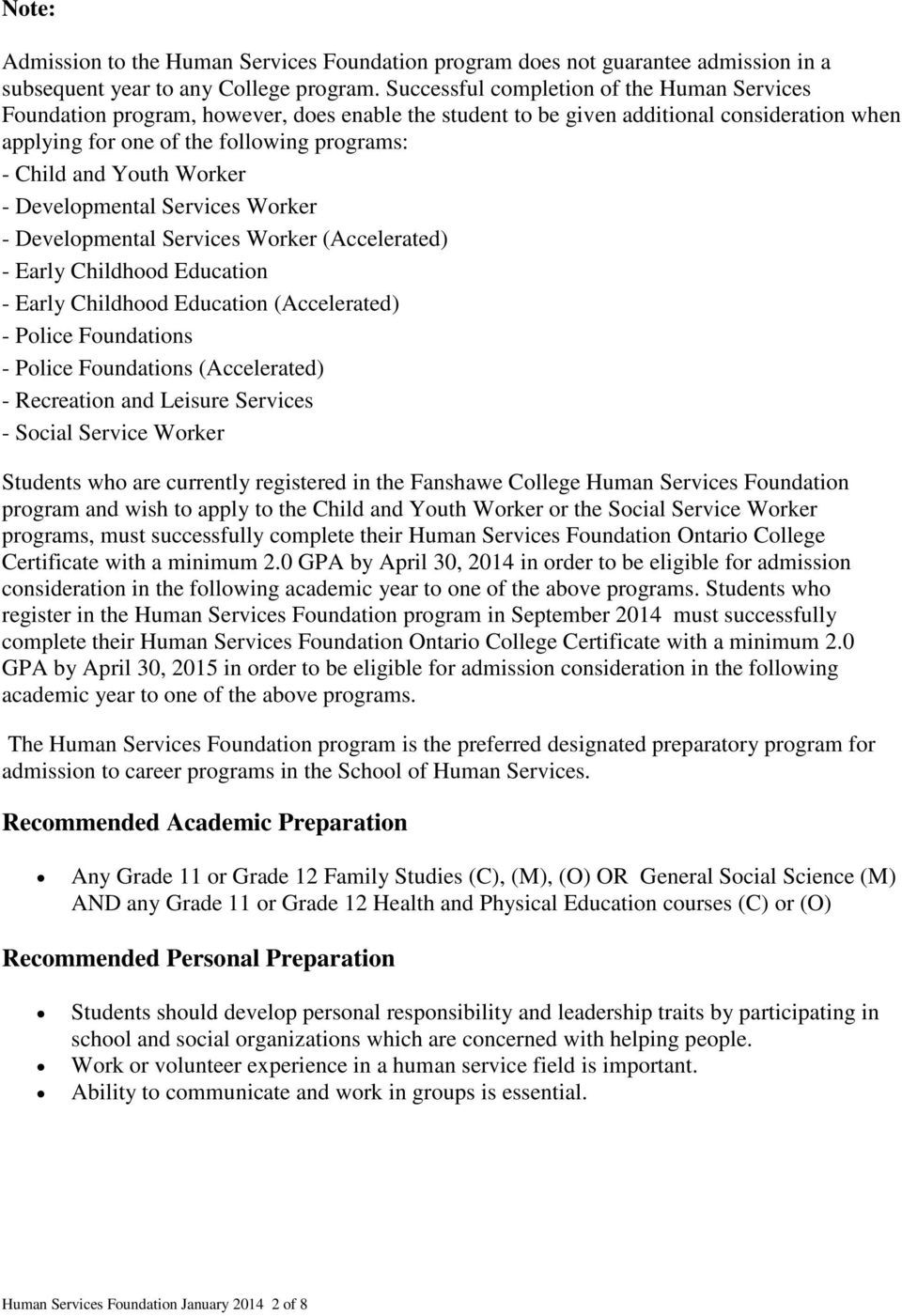 Youth Worker - Developmental Services Worker - Developmental Services Worker (Accelerated) - Early Childhood Education - Early Childhood Education (Accelerated) - Police Foundations - Police