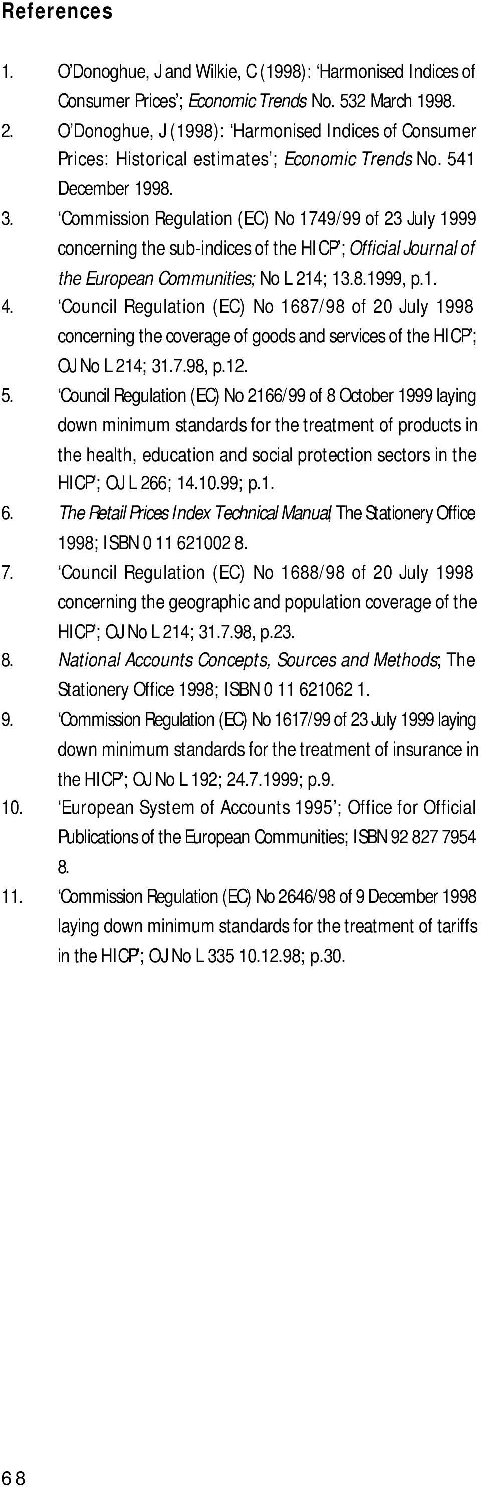 Commission Regulation (EC) No 1749/99 of 23 July 1999 concerning the sub-indices of the HICP ; Official Journal of the European Communities; No L 214; 13.8.1999, p.1. 4.