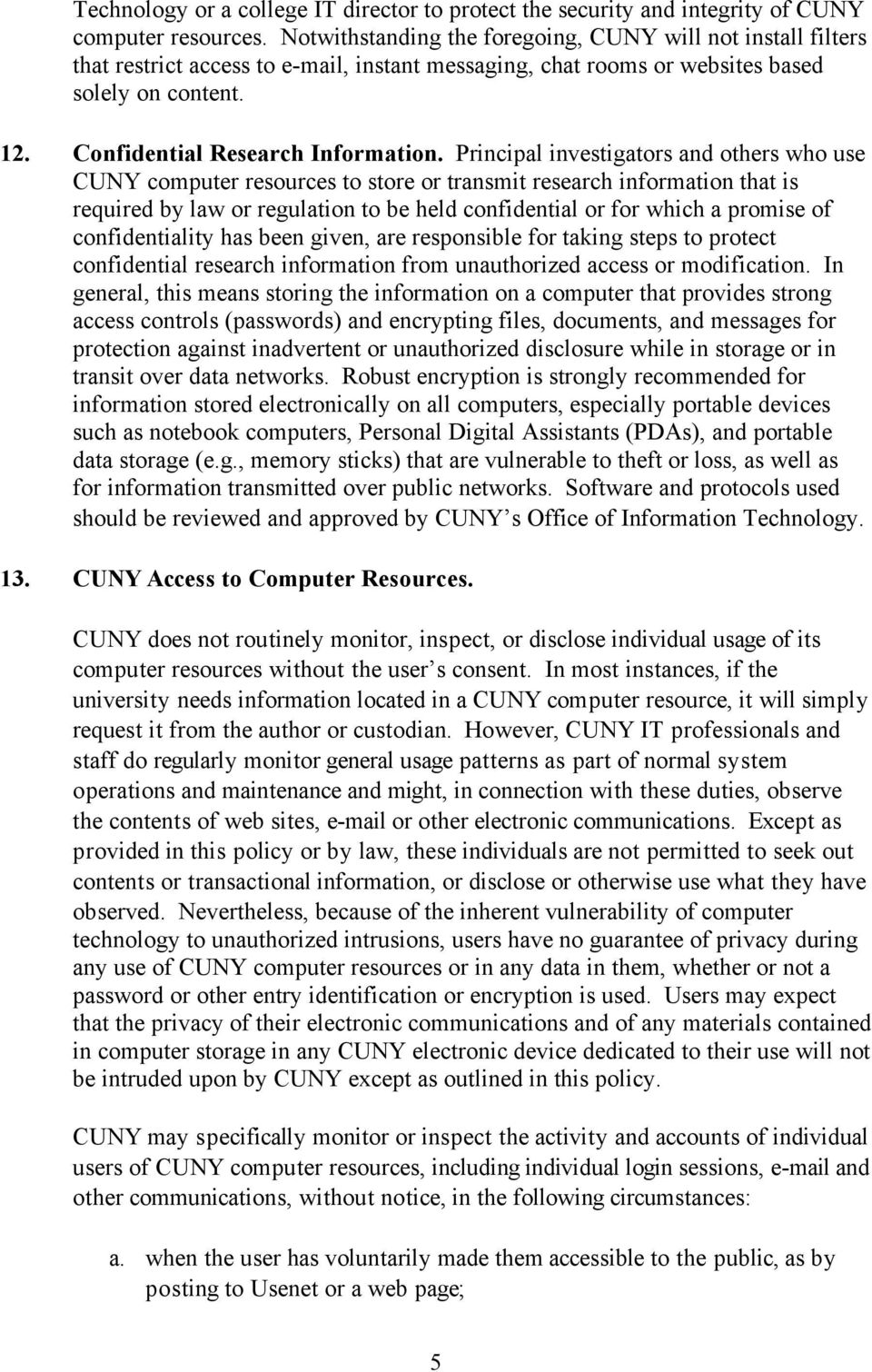 Principal investigators and others who use CUNY computer resources to store or transmit research information that is required by law or regulation to be held confidential or for which a promise of