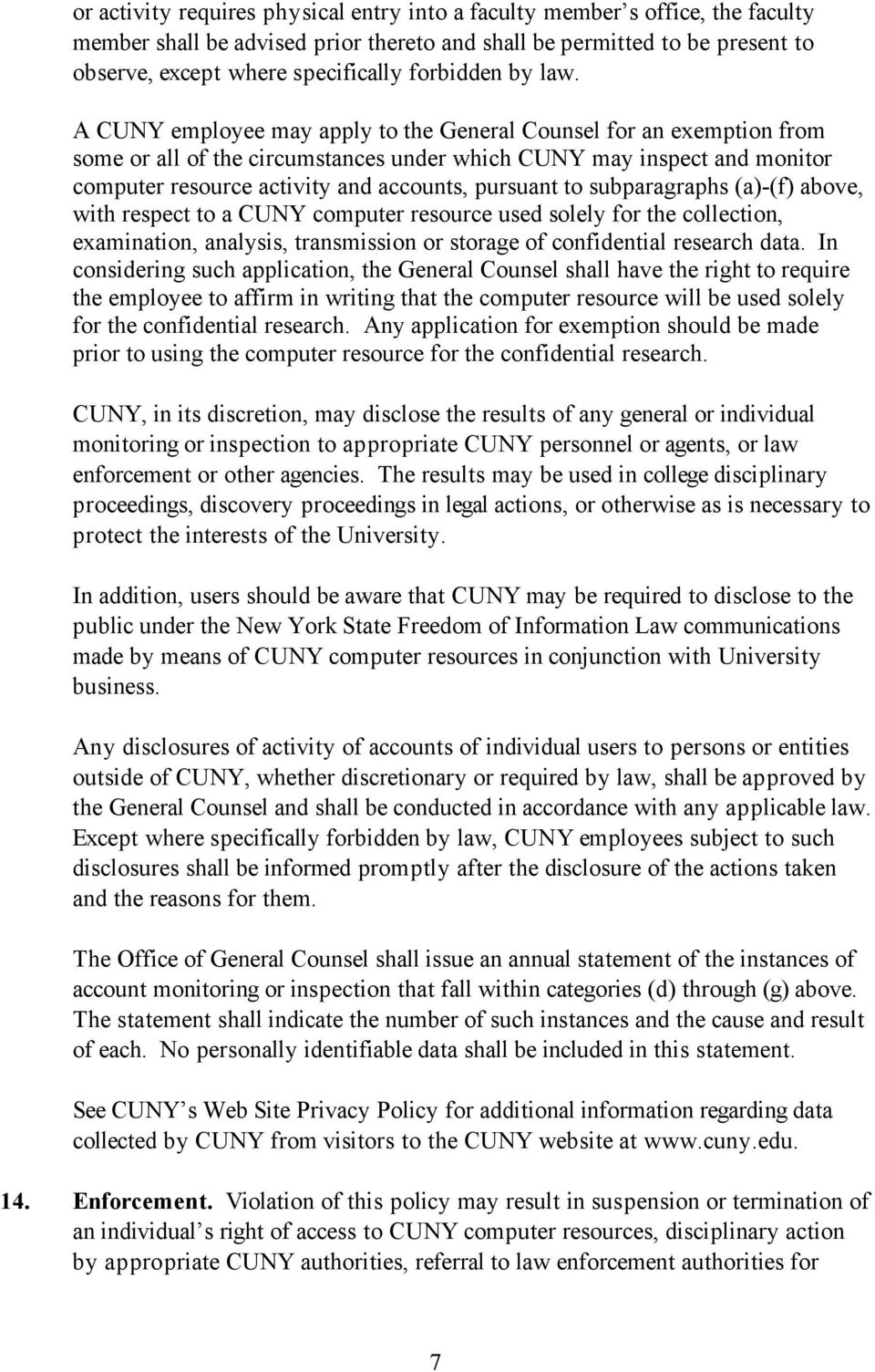 A CUNY employee may apply to the General Counsel for an exemption from some or all of the circumstances under which CUNY may inspect and monitor computer resource activity and accounts, pursuant to