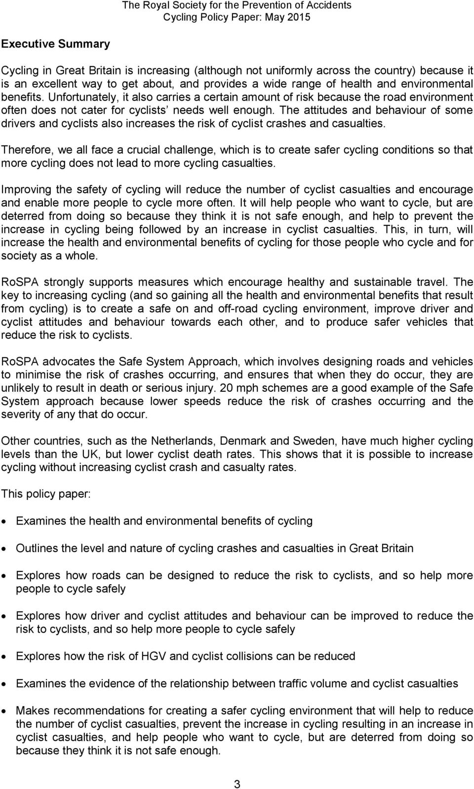 The attitudes and behaviour of some drivers and cyclists also increases the risk of cyclist crashes and casualties.