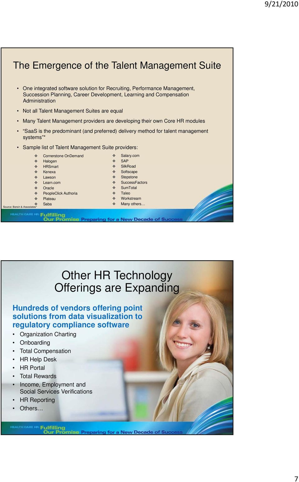 systems * Sample list of Talent Management Suite providers: Source: Bersin & Associates* Cornerstone OnDemand Halogen HRSmart Kenexa Lawson Learn.com Oracle PeopleClick Authoria Plateau Saba Salary.
