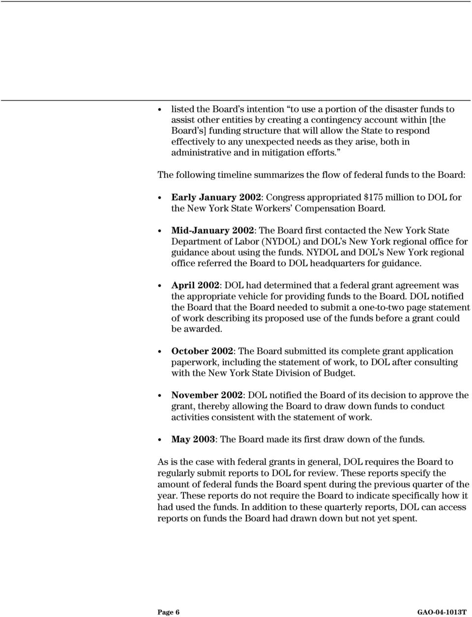 The following timeline summarizes the flow of federal funds to the Board: Early January 2002: Congress appropriated $175 million to DOL for the New York State Workers Compensation Board.