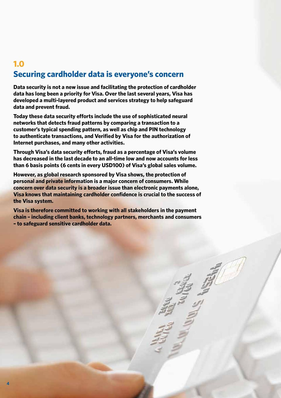 Today these data security efforts include the use of sophisticated neural networks that detects fraud patterns by comparing a transaction to a customer s typical spending pattern, as well as chip and