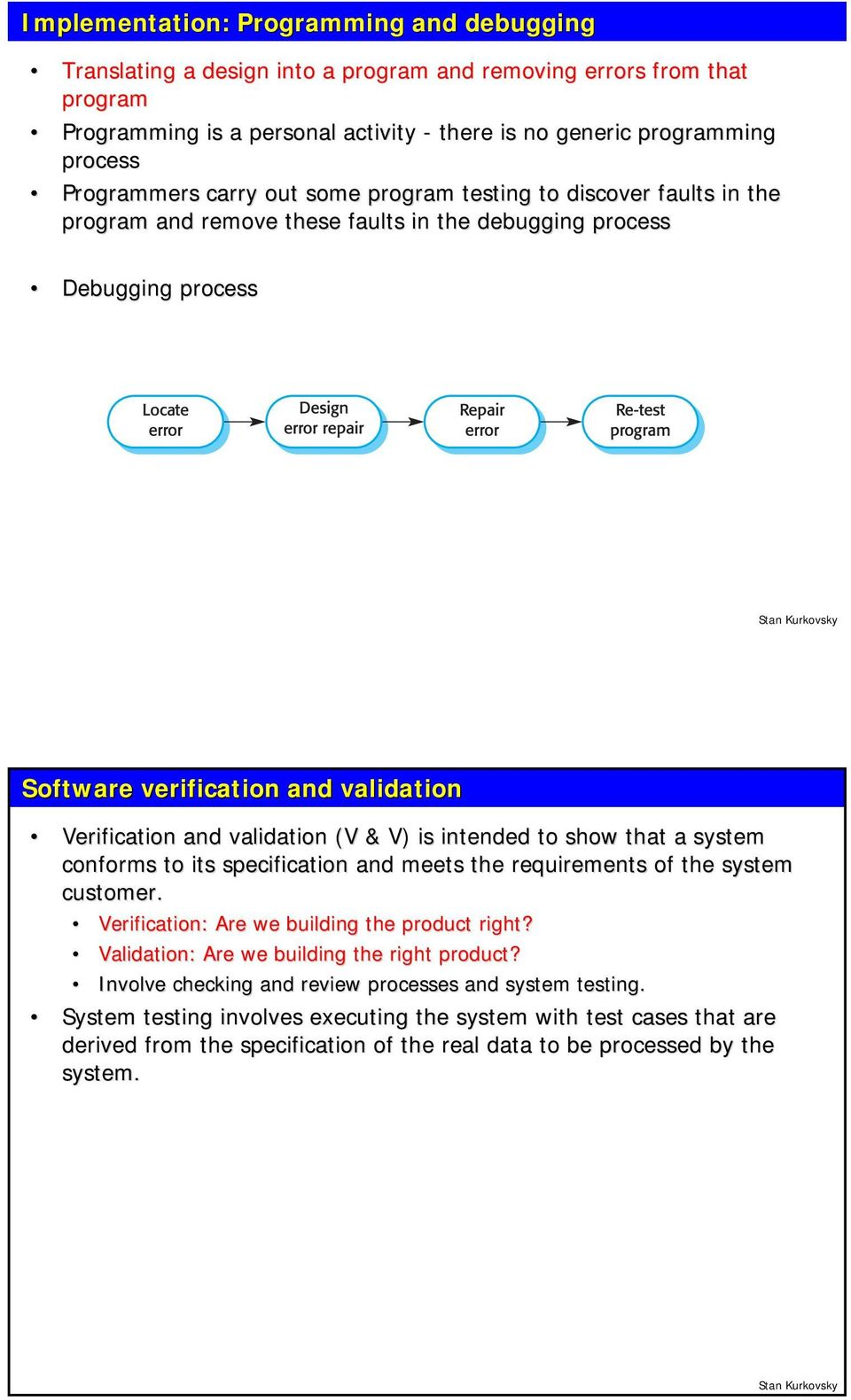 validation (V & V) is intended to show that a system s conforms to its specification and meets the requirements of the system customer. Verification: Are we building the product right?