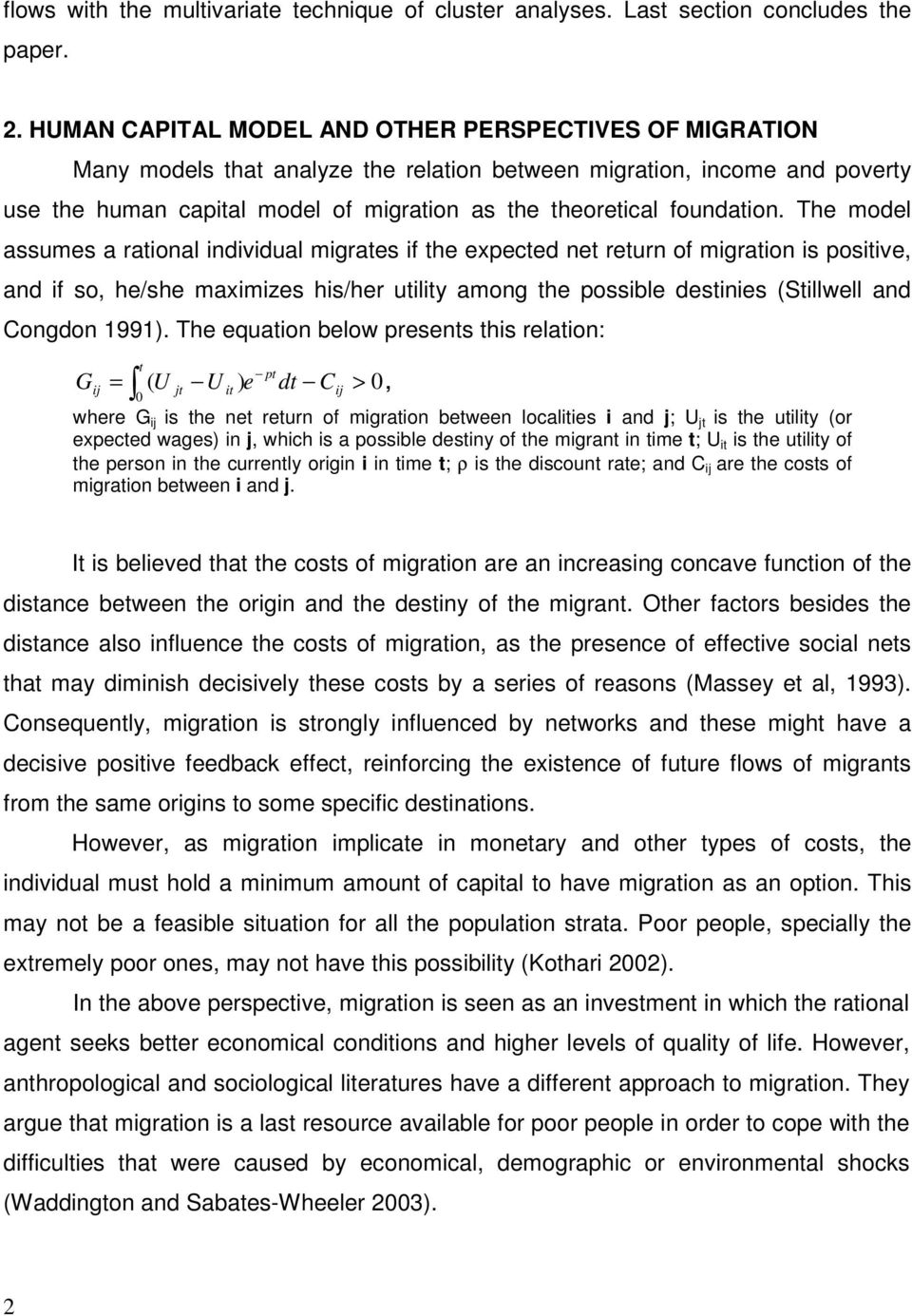 The model assumes a rational individual migrates if the expected net return of migration is positive, and if so, he/she maximizes his/her utility among the possible destinies (Stillwell and Congdon