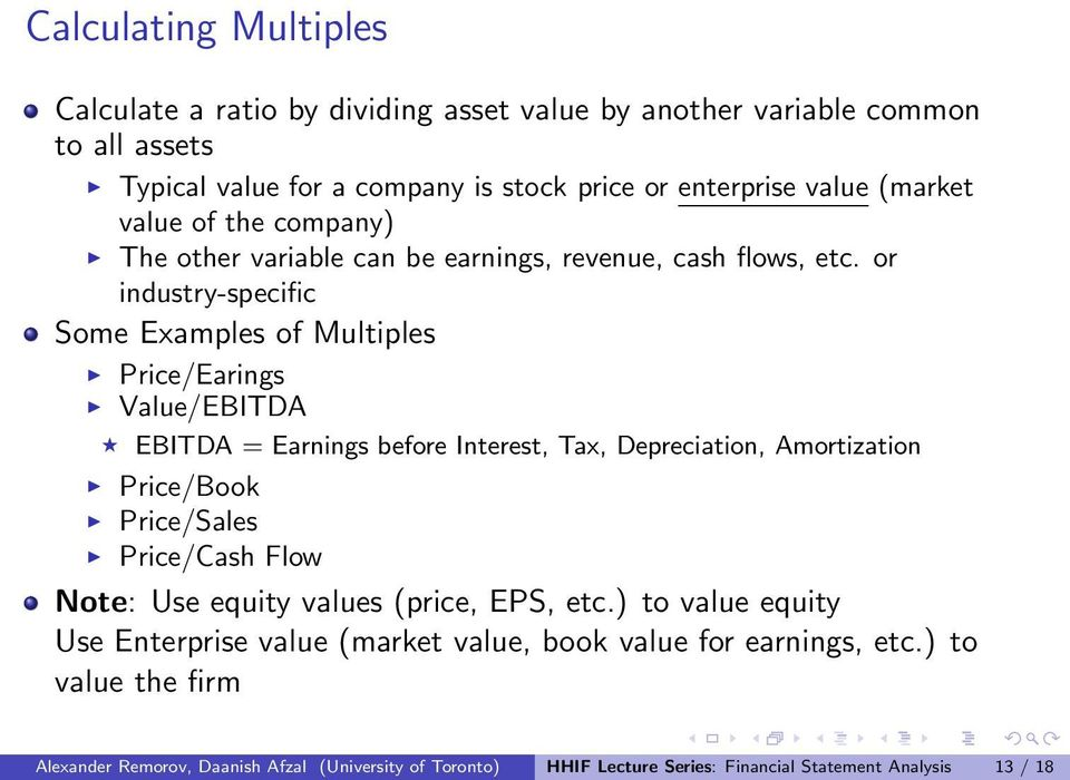 or industry-specific Some Examples of Multiples Price/Earings Value/EBITDA EBITDA = Earnings before Interest, Tax, Depreciation, Amortization Price/Book Price/Sales