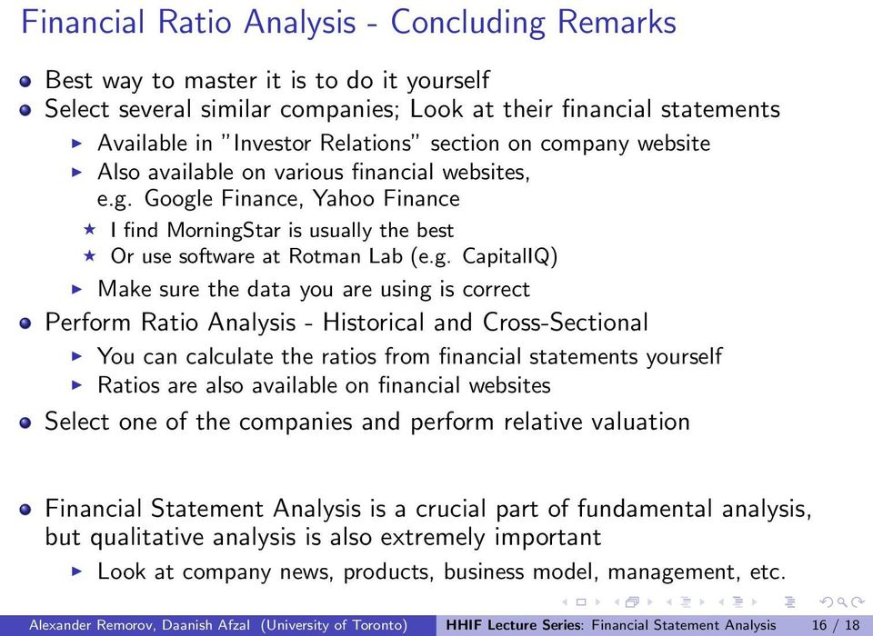 Google Finance, Yahoo Finance I find MorningStar is usually the best Or use software at Rotman Lab (e.g. CapitalIQ) Make sure the data you are using is correct Perform Ratio Analysis - Historical and