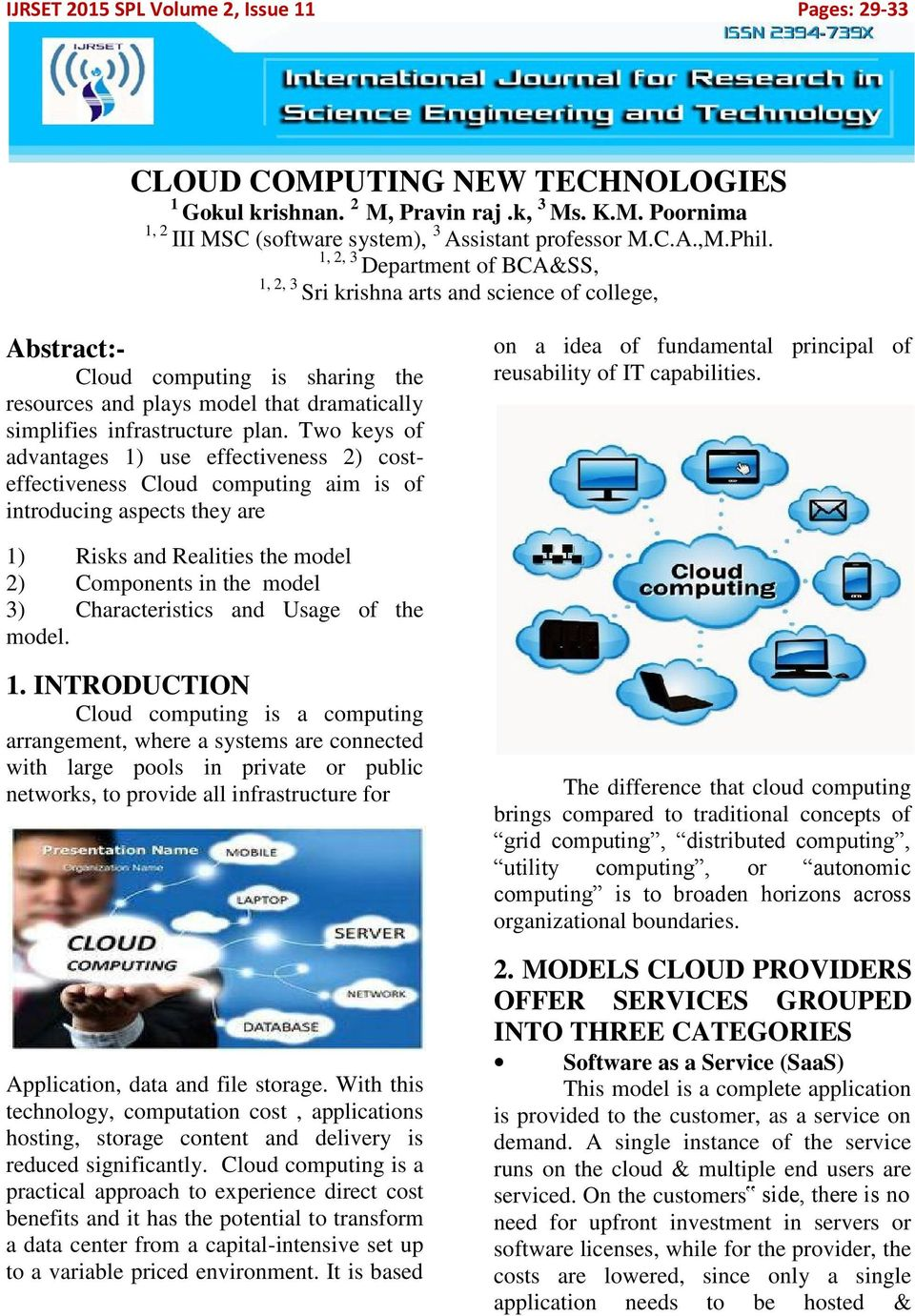 Two keys of advantages 1) use effectiveness 2) costeffectiveness Cloud computing aim is of introducing aspects they are on a idea of fundamental principal of reusability of IT capabilities.