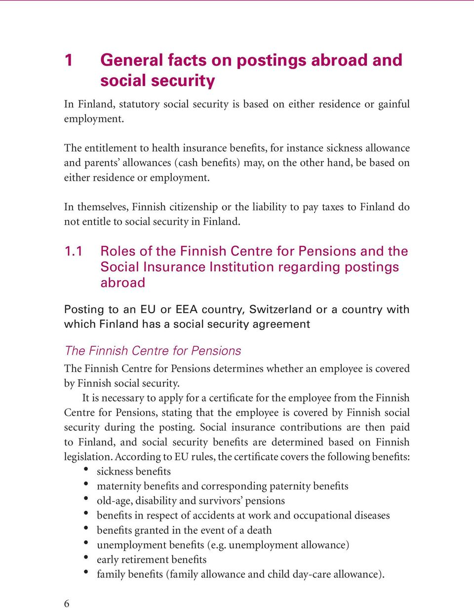 In themselves, Finnish citizenship or the liability to pay taxes to Finland do not entitle to social security in Finland. 1.