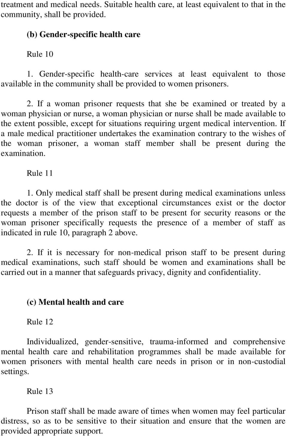 If a woman prisoner requests that she be examined or treated by a woman physician or nurse, a woman physician or nurse shall be made available to the extent possible, except for situations requiring