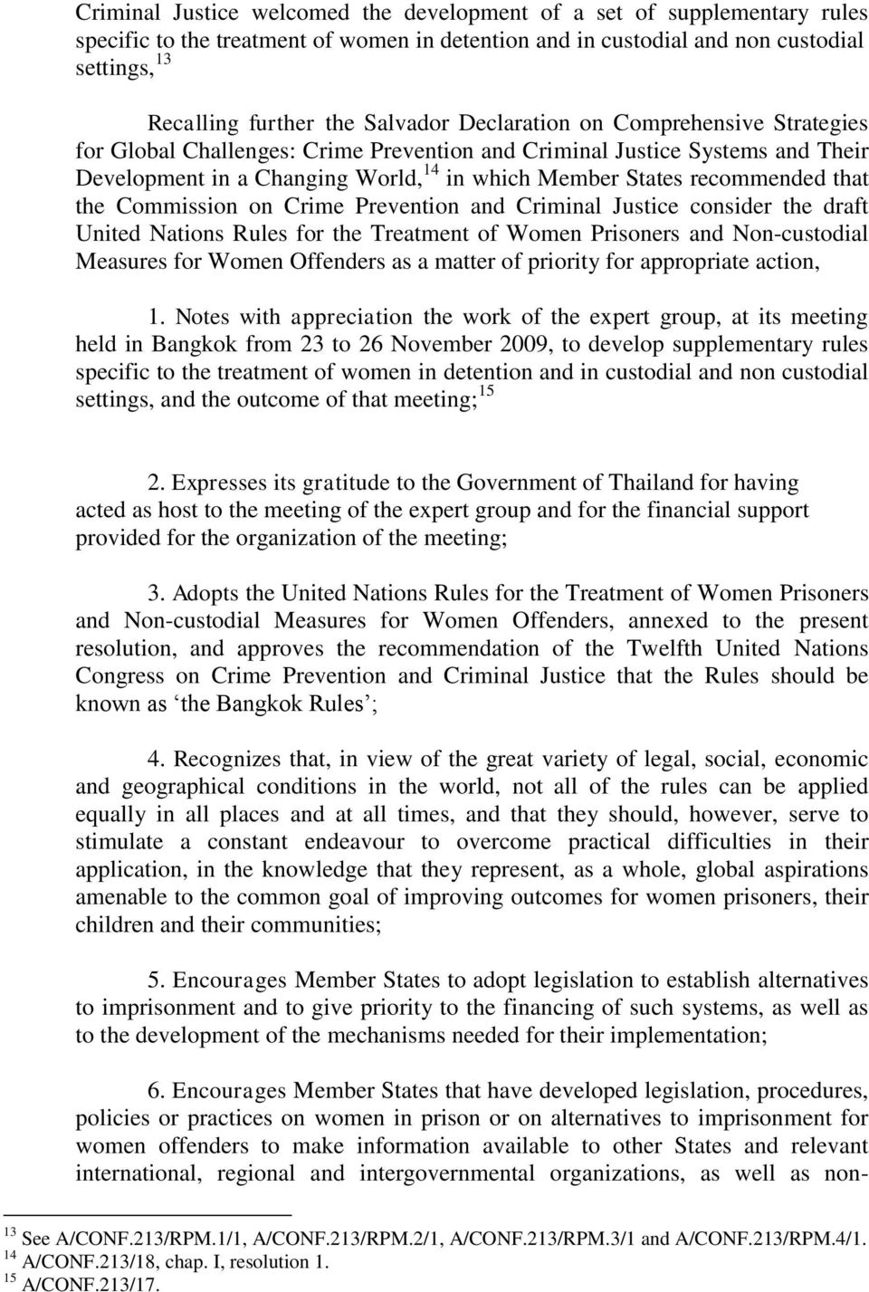 that the Commission on Crime Prevention and Criminal Justice consider the draft United Nations Rules for the Treatment of Women Prisoners and Non-custodial Measures for Women Offenders as a matter of