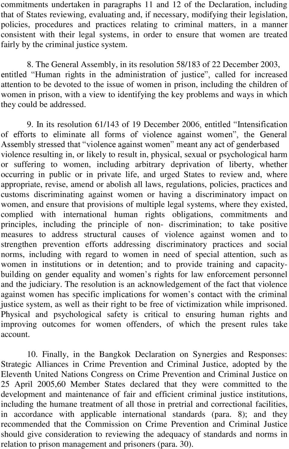 The General Assembly, in its resolution 58/183 of 22 December 2003, entitled Human rights in the administration of justice, called for increased attention to be devoted to the issue of women in