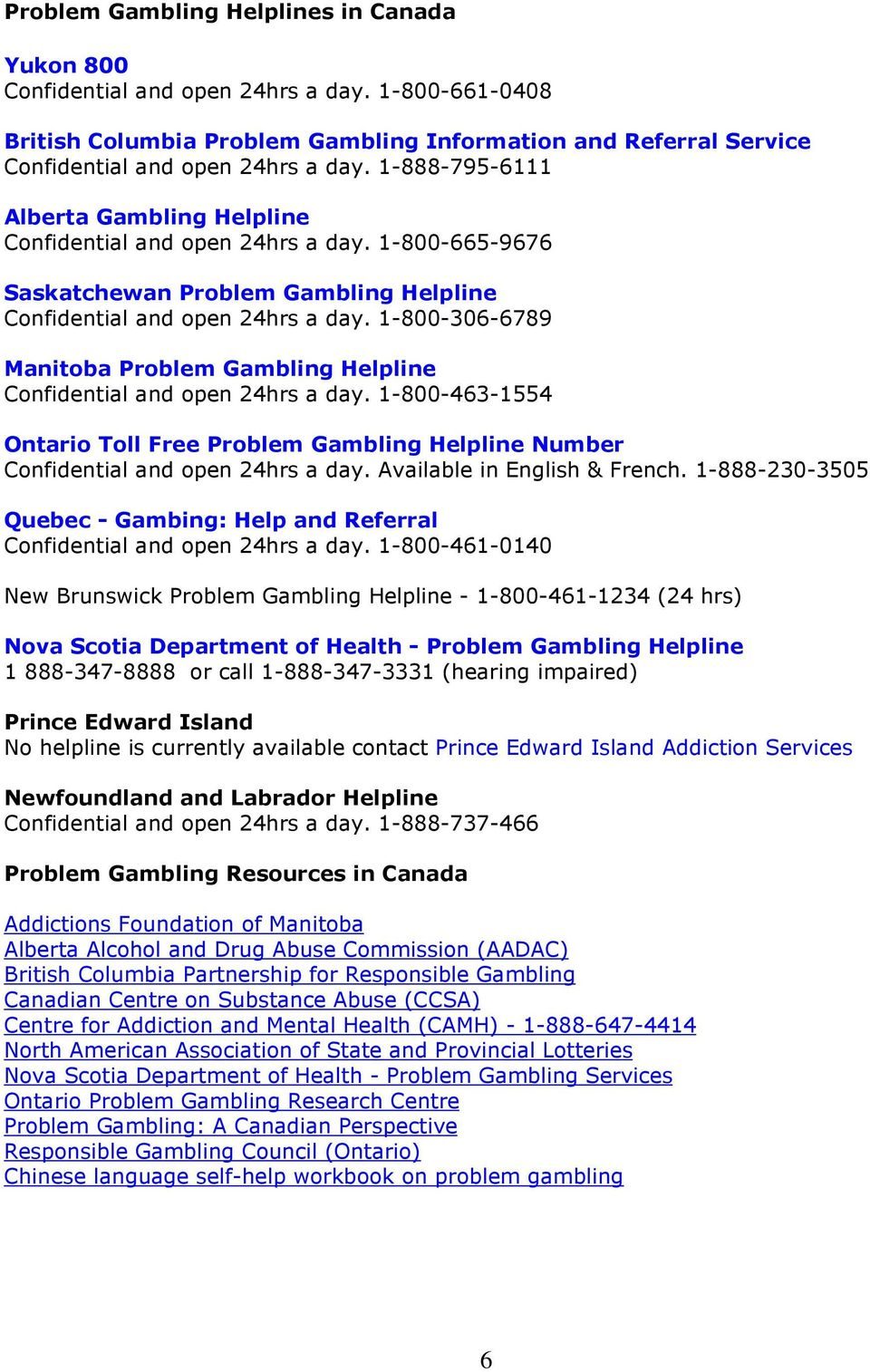 1-800-306-6789 Manitoba Problem Gambling Helpline Confidential and open 24hrs a day. 1-800-463-1554 Ontario Toll Free Problem Gambling Helpline Number Confidential and open 24hrs a day.