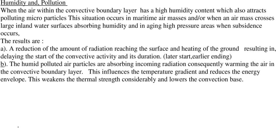 A reduction of the amount of radiation reaching the surface and heating of the ground resulting in, delaying the start of the convective activity and its duration. (later start,earlier ending) b).