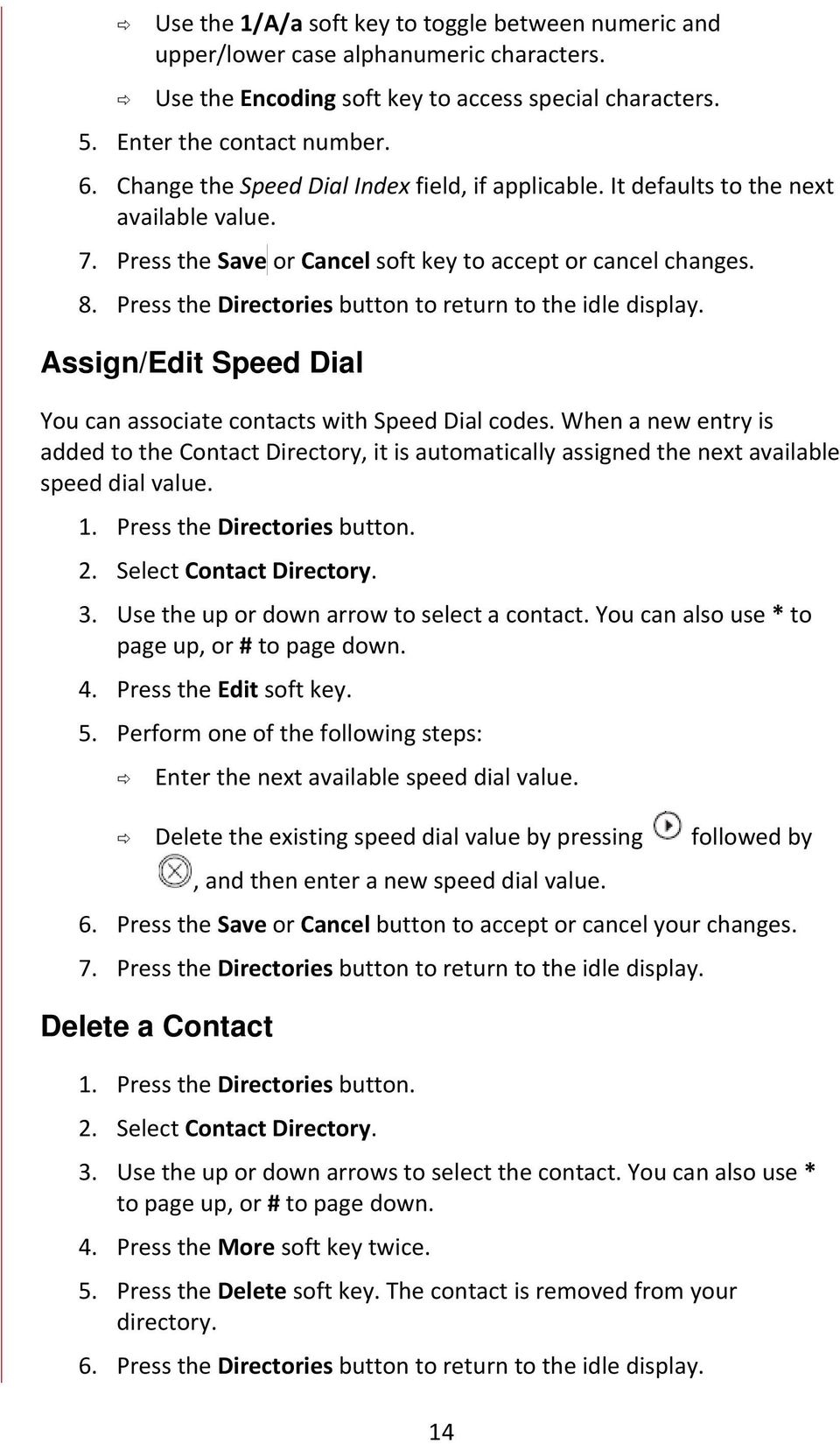 Press the Directories button to return to the idle display. Assign/Edit Speed Dial You can associate contacts with Speed Dial codes.