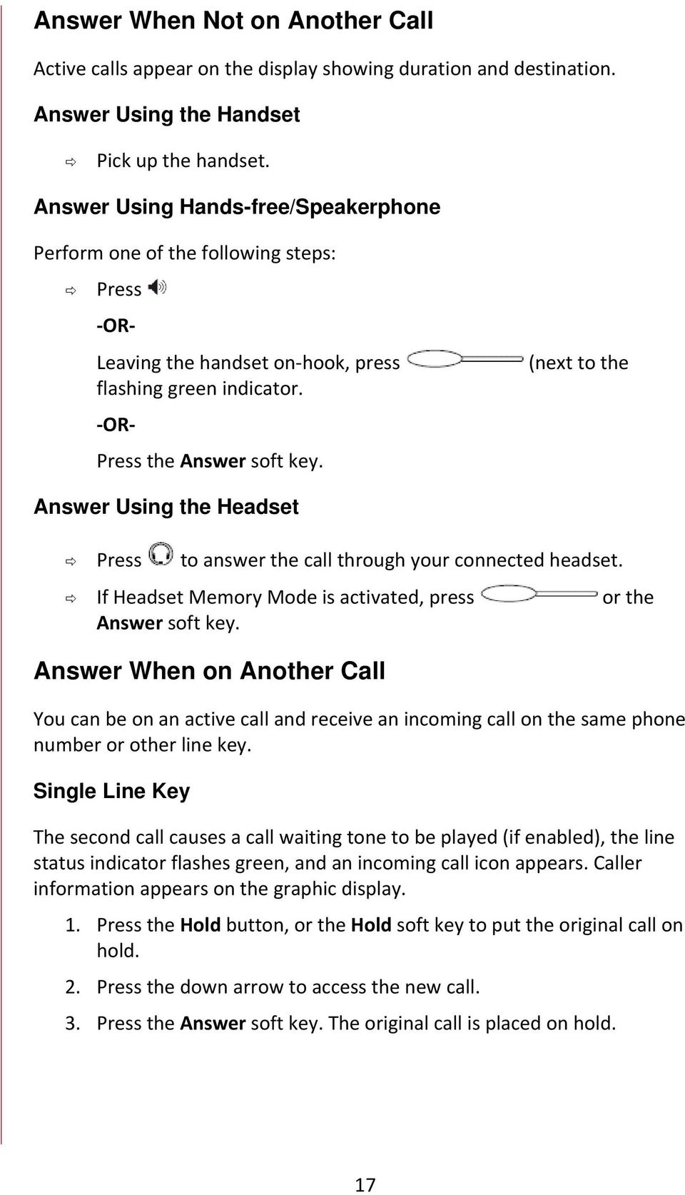 (next to the Answer Using the Headset Press to answer the call through your connected headset. If Headset Memory Mode is activated, press or the Answer soft key.