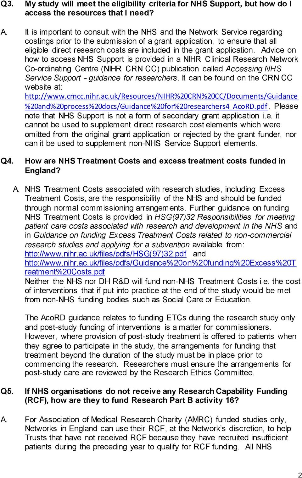 the grant application. Advice on how to access NHS Support is provided in a NIHR Network Co-ordinating Centre (NIHR CRN CC) publication called Accessing NHS Service Support - guidance for researchers.