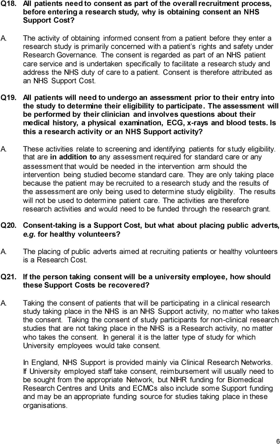 Consent is therefore attributed as an NHS Support Cost. Q19. All patients will need to undergo an assessment prior to their entry into the study to determine their eligibility to participate.