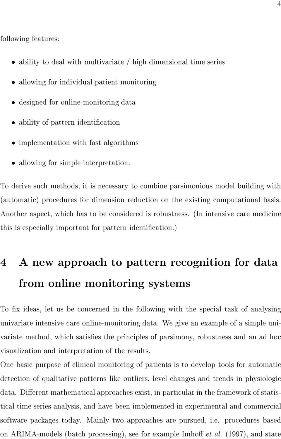 To derive such methods, it is necessary to combine parsimonious model building with (automatic) procedures for dimension reduction on the existing computational basis.